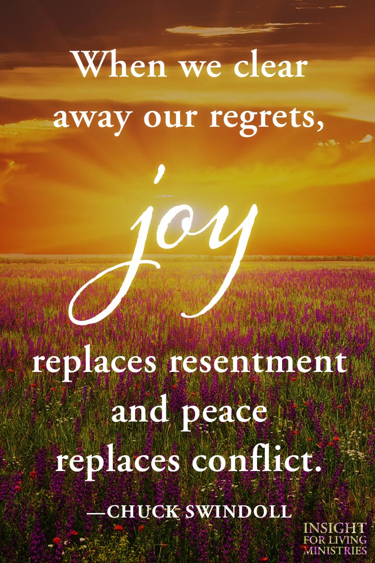 When we clear away our regrets, joy replaces resentment and peace replaces conflict.