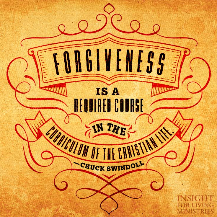 Forgiveness is a required course in the curriculum of the Christian life.