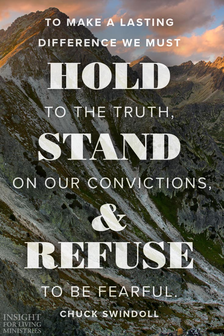To make a lasting difference we must hold to the truth, stand on our convictions, and refuse to be fearful.