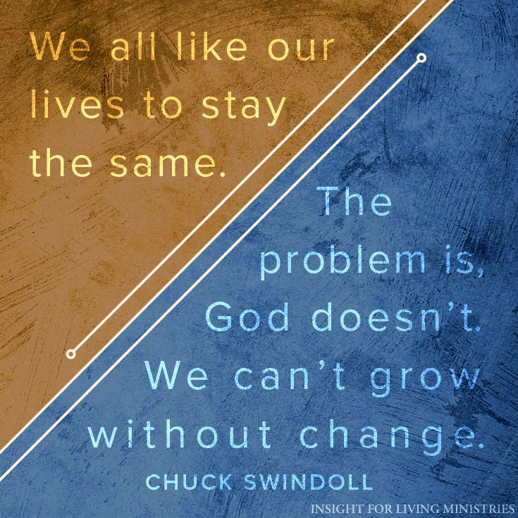 We all like our lives to stay the same. The problem is, God doesn