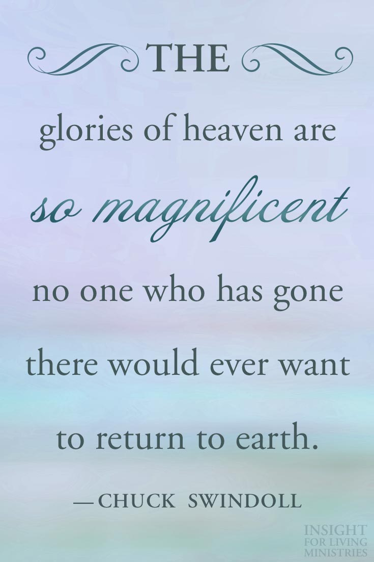 The glories of heaven are so magnificient no one who has gone there would ever want to return to earth.