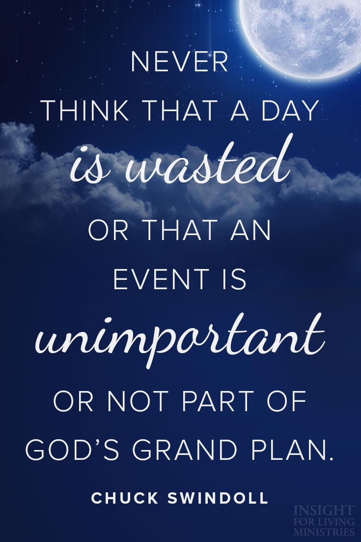 Never think that a day is wasted or that an event is unimportant or not part of God