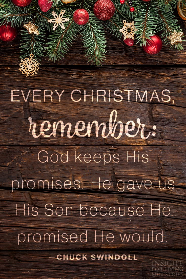 Every Christmas, remember: God keeps His promises. He gave us His Son because He promised He would.