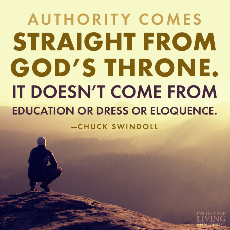 Authority comes straight from God's throne. It doesn't come from education or dress or eloquence.
