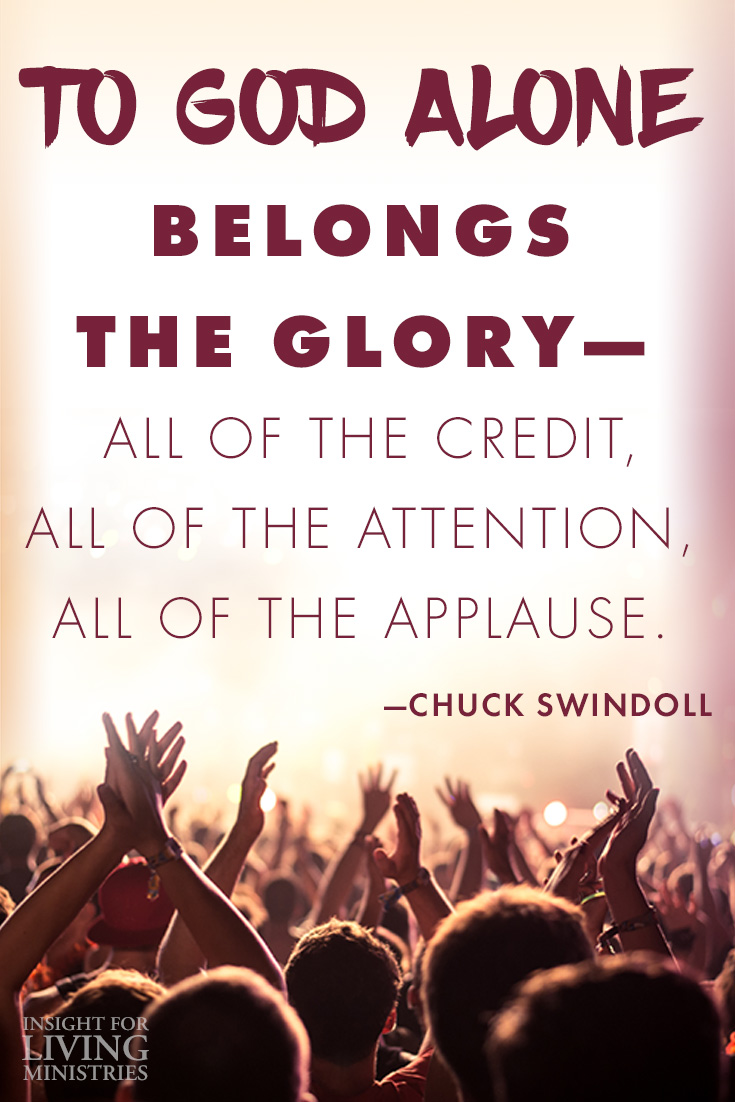 To God alone belongs the glory—all of the credit, all of the attention, all of the applause.