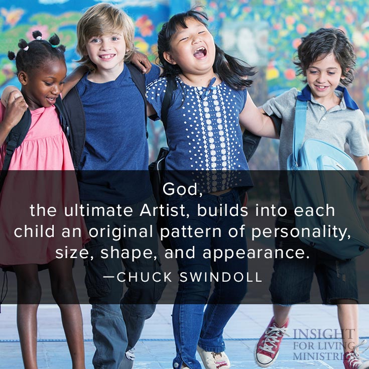 God, the ultimate Artist, builds into each child an original pattern of personality, size, shape, and appearance.