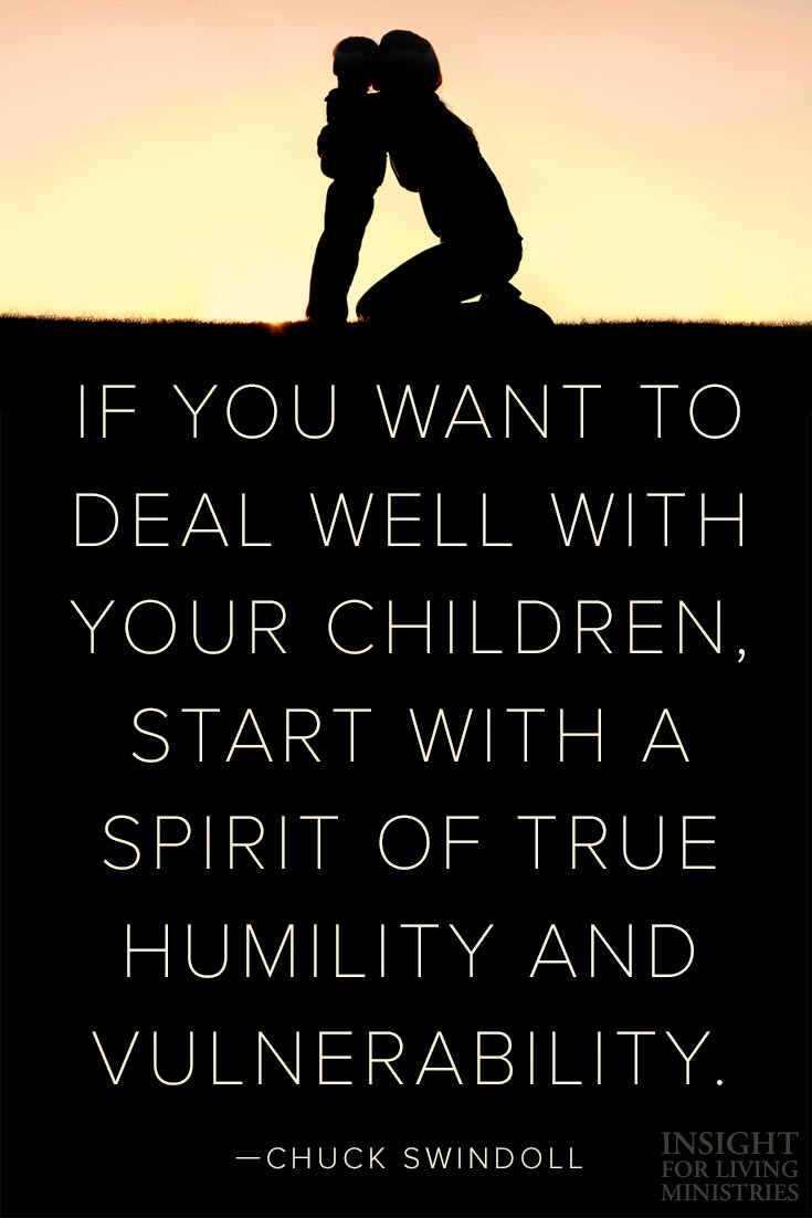 If you want to deal well with children, start with a spirit of true humility and vulnerability.