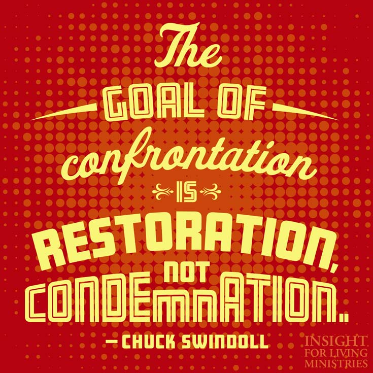 The goal of confrontation is restoration, not condemnation.