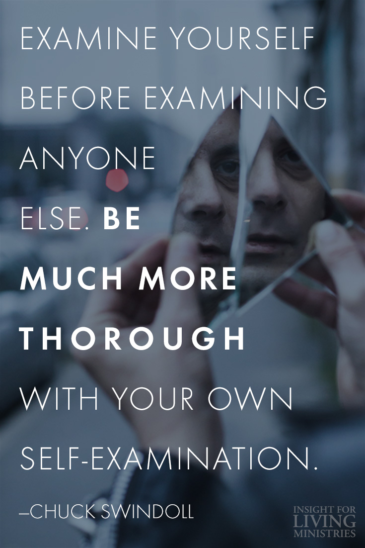 Examine yourself before examining anyone else. Be much more thorough with your own self-examination.
