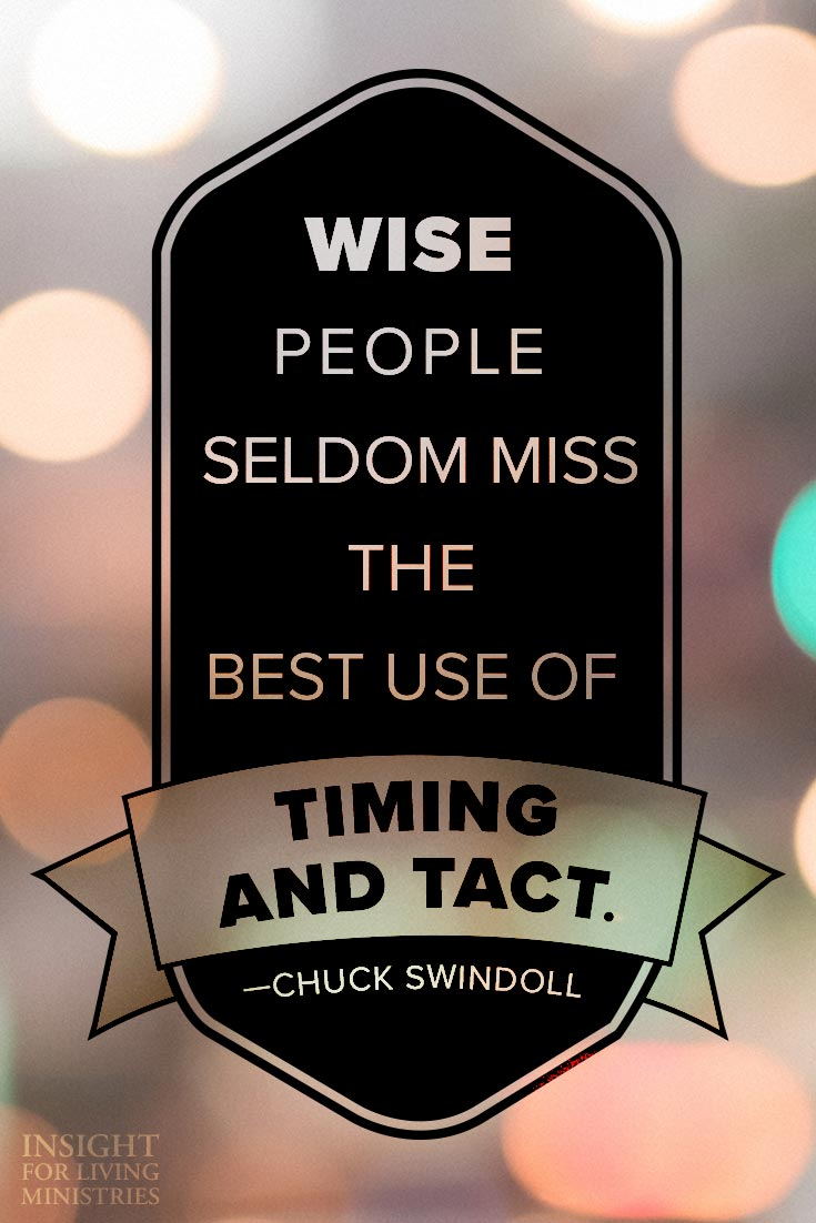 Wise people seldom miss the best use of timing and tact.