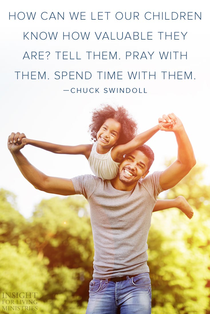 How can we let our children know how valuable they are? Tell them. Pray with them. Spend time with them.