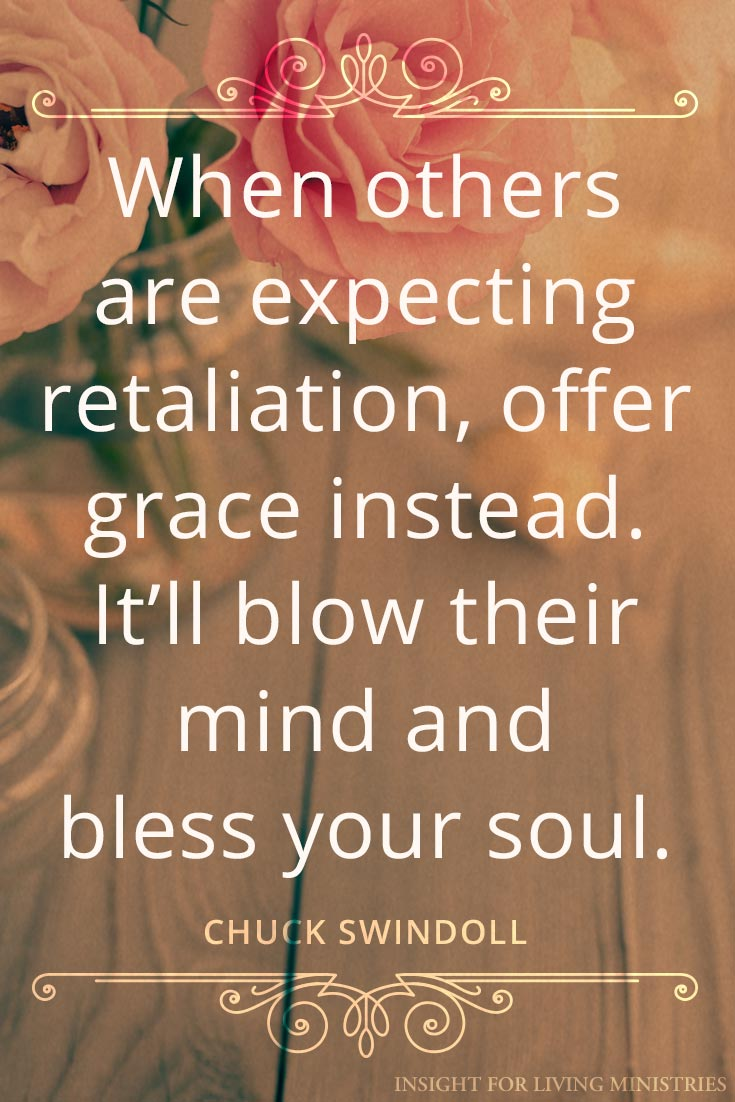When others are expecting retaliation, offer grace instead. It