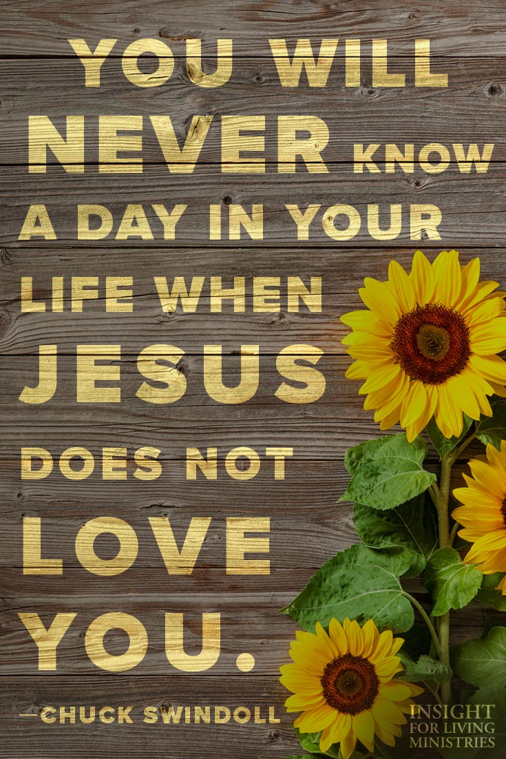 You will never know a day in your life when Jesus does not love you.