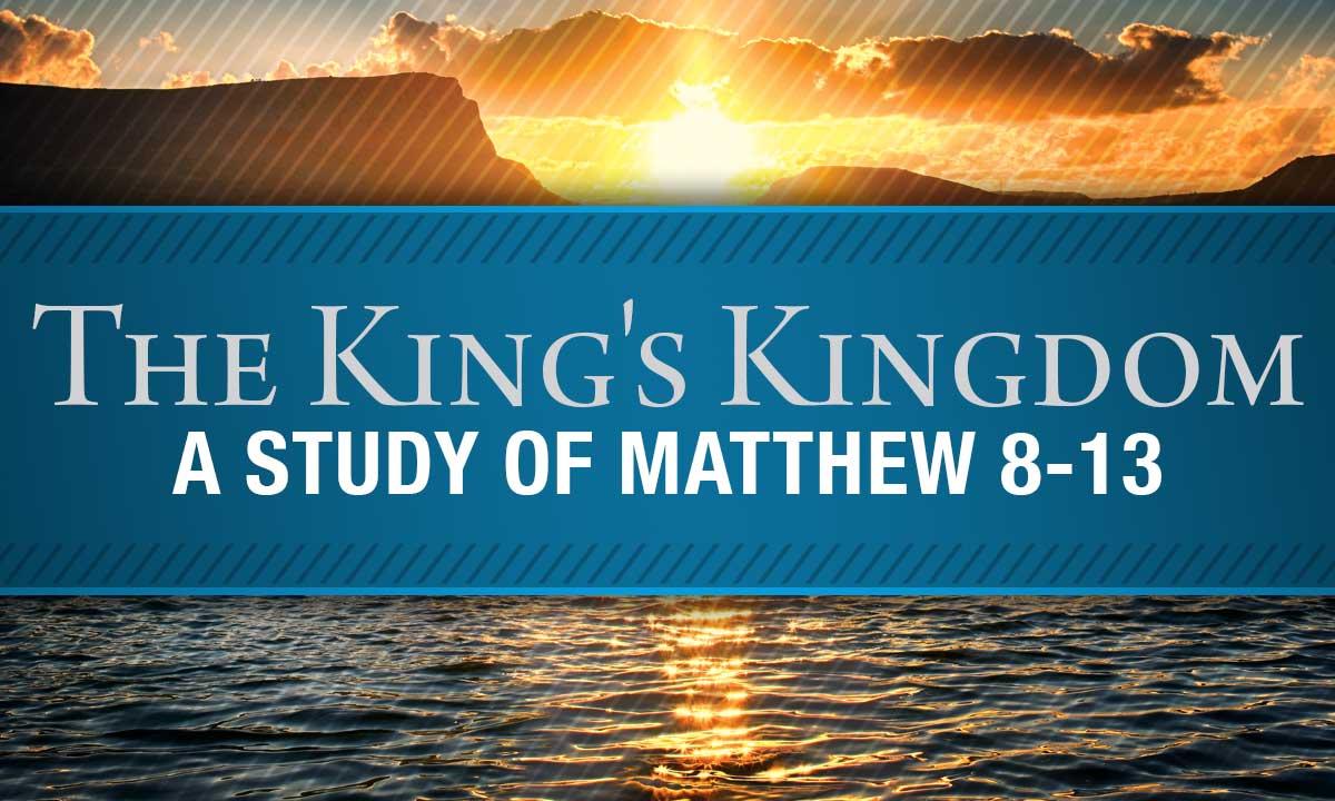The King's Kingdom: A Study of Matthew 8-13