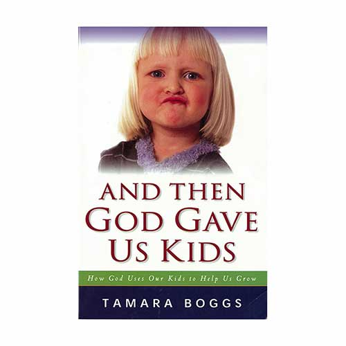 And Then God Gave Us Kids: How God Uses Our Kids to Help Us Grow