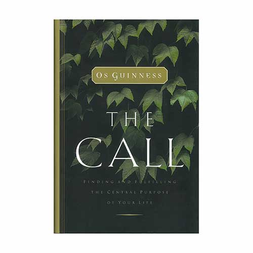 The Call: Finding and Fulfilling the Central Purpose of Your Life –<em>by Os Guinness</em>