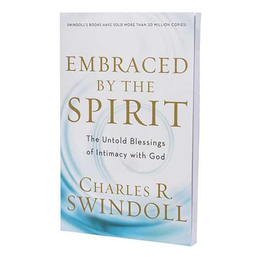 Embraced by the Spirit: The Untold Blessings of Intimacy with God -<em>by Charles R. Swindoll</em>
