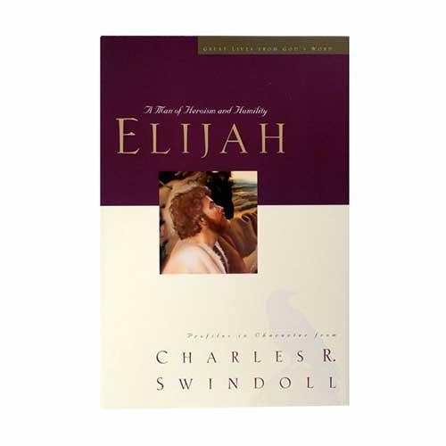 Elijah: A Man of Heroism and Humility -<em>by Charles R. Swindoll</em>
