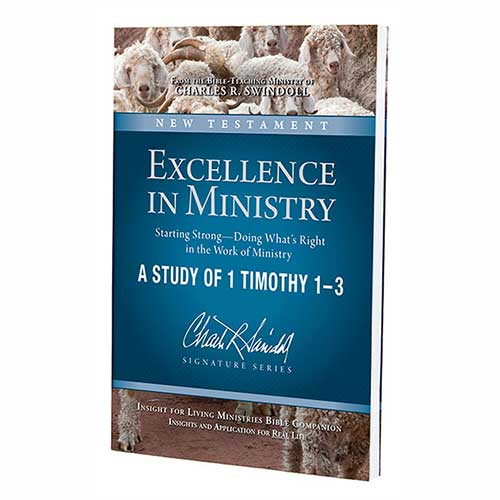 Excellence in Ministry: Starting Strong—Doing What's Right in the Work of Ministry—A Study of 1 Timothy 1–3 Bible Companion