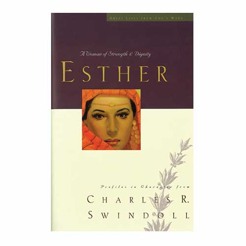 Esther: A Woman of Strength and Dignity -<em>by Charles R. Swindoll</em>