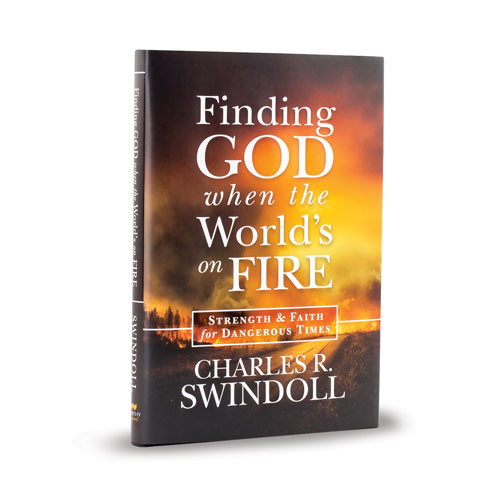 Finding GOD when the World's on FIRE  -<em> by Charles R. Swindoll</em>