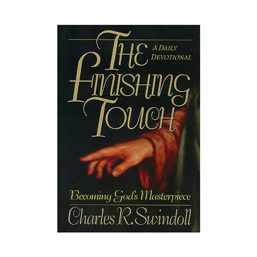 The Finishing Touch: Becoming God's Masterpiece -<em>by Charles R. Swindoll</em>