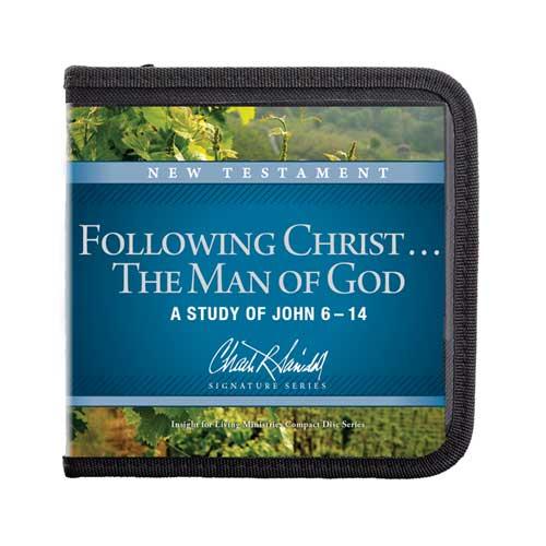 Following Christ . . . The Man of God: A Study of John 6–14—A Signature Series