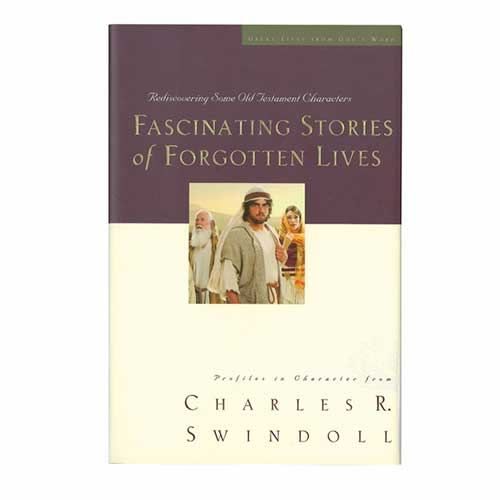 Fascinating Stories of Forgotten Lives: Rediscovering Some Old Testament Characters -<em>by Charles R. Swindoll</em>