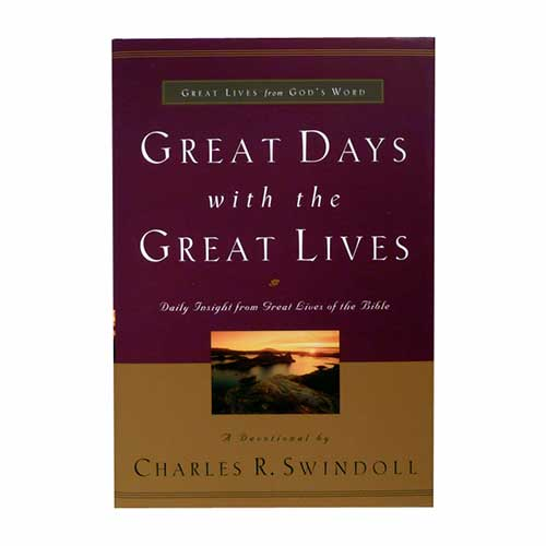 Great Days with the Great Lives: Daily Insight from Great Lives of the Bible -<em>by Charles R. Swindoll</em>