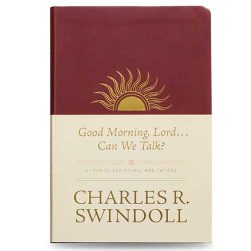 Good Morning, Lord . . . Can We Talk? A Year of Scriptural Meditations -<em> by Charles R. Swindoll</em>