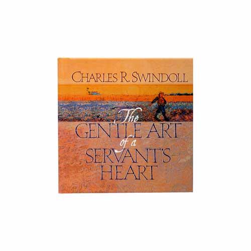 The Gentle Art of a Servant's Heart -<em>by Charles R. Swindoll</em>