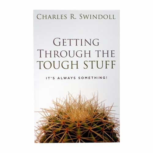 Getting Through the Tough Stuff: It's Always Something! -<em>by Charles R. Swindoll</em>