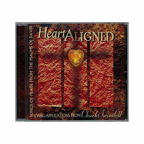 Heart Aligned: Songs of Praise (from the Psalms of David) Living applications from Chuck Swindoll