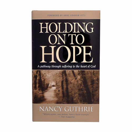 Holding on to Hope: A Pathway through Suffering to the Heart of God –<em>by Nancy Guthrie</em>