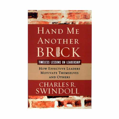 Hand Me Another Brick: Timeless Lessons on Leadership -<em>by Charles R. Swindoll</em>