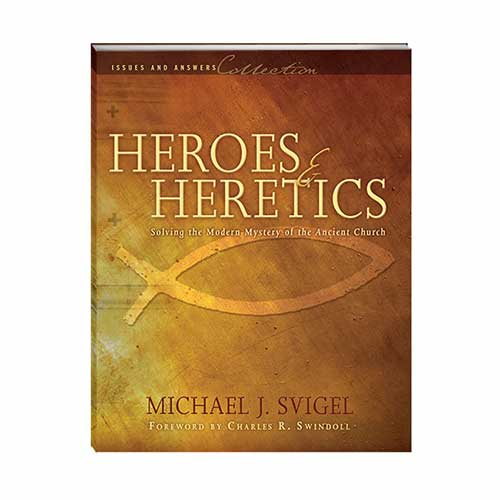 Heroes and Heretics: Solving the Modern Mystery of the Ancient Church –<em>by Michael J. Svigel, foreword by Charles R. Swindoll</em>
