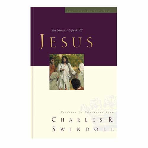 Jesus: The Greatest Life of All -<em>by Charles R. Swindoll</em>