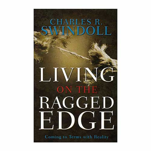 Living on the Ragged Edge: Finding Joy in a World Gone Mad -<em>by Charles R. Swindoll</em>