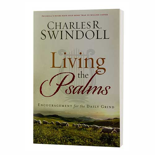 Living the Psalms: Encouragement for the Daily Grind -<em>by Charles R. Swindoll</em>