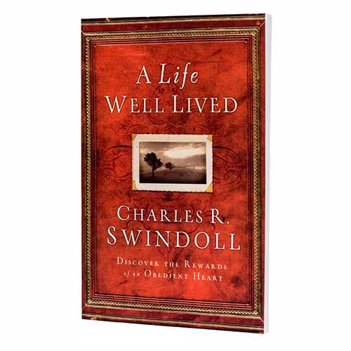 A Life Well Lived: Discover the Rewards of an Obedient Heart -<em>by Charles R. Swindoll</em>