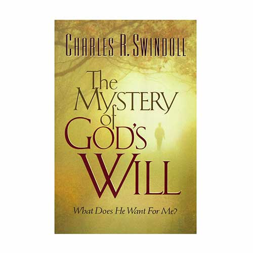 The Mystery of God's Will: What Does He Want For Me? -by Charles R  Swindoll