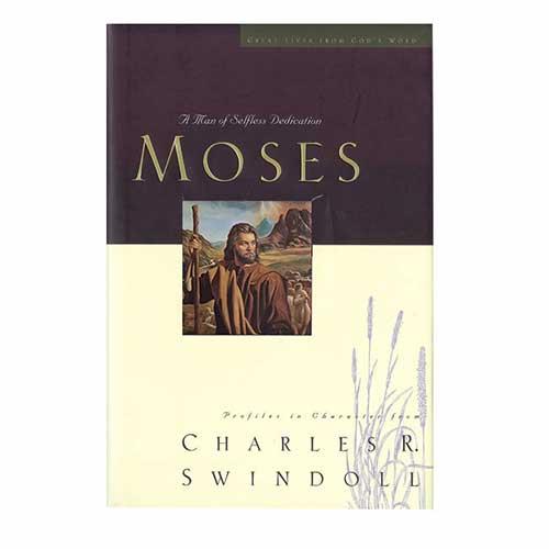 Moses: A Man of Selfless Dedication -<em>by Charles R. Swindoll</em>