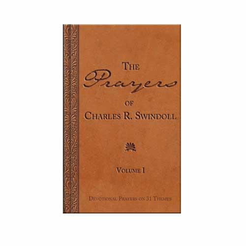 The Prayers of Charles R. Swindoll: Volume 1,  Devotional Prayers on 31 Themes -<em>by Charles R. Swindoll</em>