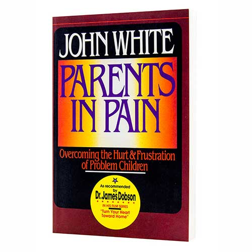 Parents in Pain: Overcoming the Hurt & Frustration of Problem Children
