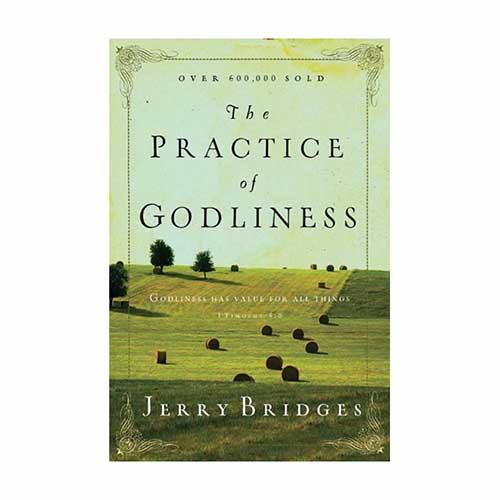 The Practice of Godliness –<em>by Jerry Bridges</em>