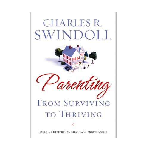 Parenting: From Surviving to Thriving -<em>by Charles R. Swindoll</em>