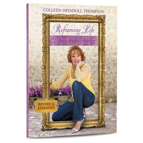 Reframing Life: Focusing on God When Life Gets Sideways -<em>by Colleen Swindoll Thompson</em>