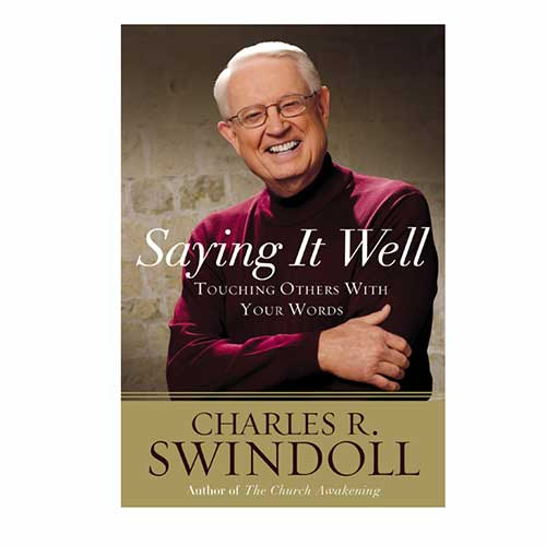 Saying It Well: Touching Others with Your Words -<em>by Charles R. Swindoll</em>
