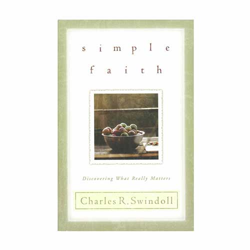 Simple Faith: Discovering What Really Matters -<em>by Charles R. Swindoll</em>