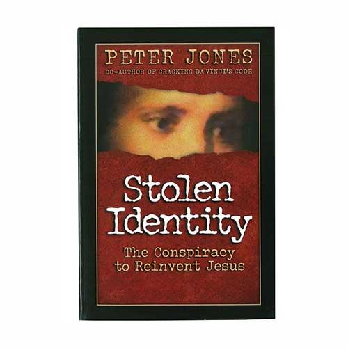 Stolen Identity: The Conspiracy to Reinvent Jesus –<em>by Dr. Peter Jones</em>